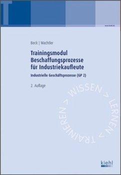 Trainigsmodul Beschaffungsprozesse für Industriekaufleute / Trainingsmodule für Industriekaufleute, Industrielle Geschäftsprozesse Bd.2 - Beck, Karsten; Wachtler, Michael