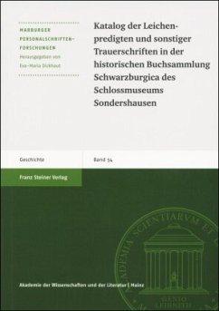 Katalog der Leichenpredigten und sonstiger Trauerschriften in der historischen Buchsammlung Schwarzburgica des Schlossmu