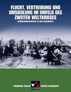Buchners Kolleg. Themen Geschichte: Flucht, Vertreibung und Umsiedlung. - Barbian, Nikolaus; Kohser, Stephan; Mücke, Ulrich; Oltmer, Jochen; Focke, Harald; Klein, Thoralf