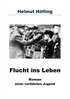 Flucht ins Leben (eBook, ePUB) - Höfling, Helmut