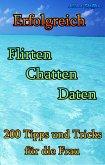 Erfolgreich Flirten Chatten Daten (eBook, ePUB)