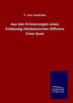 Aus den Erinnerungen eines Schleswig-Holsteinischen Offiziers - Levetzow, F. von