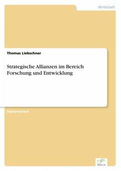 Strategische Allianzen im Bereich Forschung und Entwicklung - Liebschner, Thomas