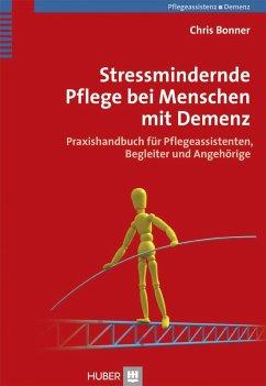 Stressmindernde Pflege bei Menschen mit Demenz (eBook, PDF) - Bonner, Chris