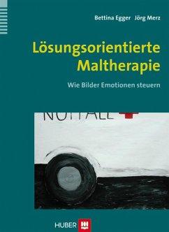 Lösungsorientierte Maltherapie (eBook, PDF) - Egger, Bettina; Merz, Jörg