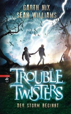 Der Sturm beginnt / Troubletwisters Bd.1