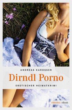 Dirndl Porno (eBook, ePUB) - Karosser, Andreas