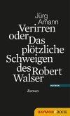 Verirren oder Das plötzliche Schweigen des Robert Walser (eBook, ePUB)