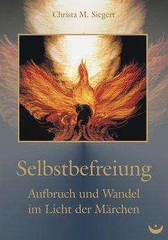 Selbstbefreiung (eBook, ePUB) - Siegert, Christa M.