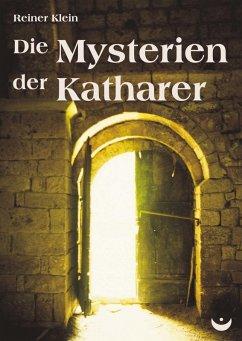 Die Mysterien der Katharer (eBook, ePUB) - Klein, Reiner
