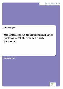 Zur Simulation Approximierbarkeit einer Funktion samt Ableitungen durch Polynome - Weigert, Elke