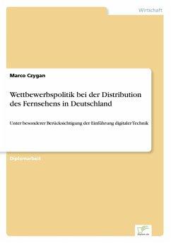 Wettbewerbspolitik bei der Distribution des Fernsehens in Deutschland