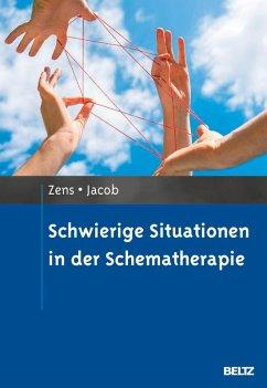 Schwierige Situationen in der Schematherapie (eBook, PDF) - Zens, Christine; Jacob, Gitta
