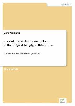 Produktionsablaufplanung bei reihenfolgeabhängigen Rüstzeiten - Niemann, Jörg