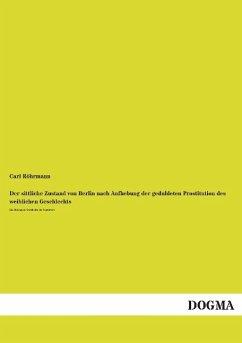 Der sittliche Zustand von Berlin nach Aufhebung der geduldeten Prostitution des weiblichen Geschlechts - Röhrmann, Carl