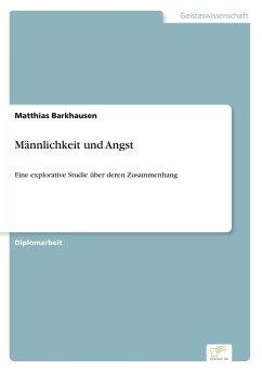 Männlichkeit und Angst - Barkhausen, Matthias