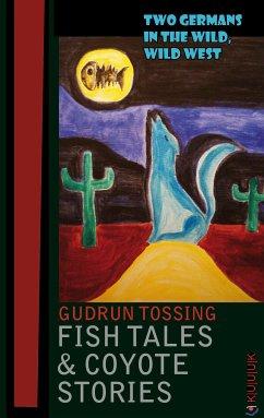 Fish Tales & Coyote Stories (eBook, ePUB) - Tossing, Gudrun