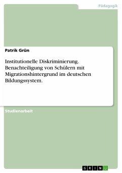 Institutionelle Diskriminierung. Benachteiligung von Schülern mit Migrationshintergrund im deutschen Bildungssystem. (eBook, PDF) - Grün, Patrik