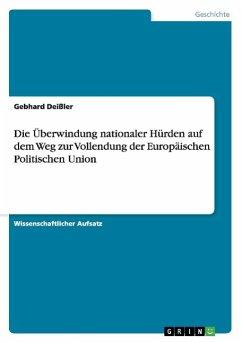 Die Überwindung nationaler Hürden auf dem Weg zur Vollendung der Europäischen Politischen Union