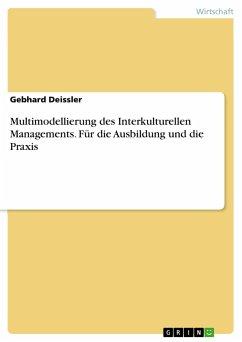 Multimodellierung des Interkulturellen Managements. Für die Ausbildung und die Praxis