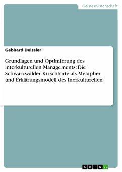 Grundlagen und Optimierung des interkulturellen Managements: Die Schwarzwälder Kirschtorte als Metapher und Erklärungsmodell des Inerkulturellen - Deissler, Gebhard