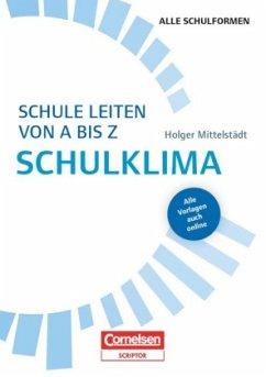 Schulmanagement: Schule leiten von A bis Z - Schulklima - Mittelstädt, Holger