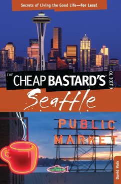 Cheap Bastard's® Guide to Seattle (eBook, ePUB) - Volk, David