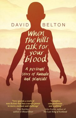 When The Hills Ask For Your Blood: A Personal Story of Genocide and Rwanda (eBook, ePUB) - Belton, David
