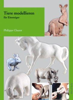 Tiere modellieren für Einsteiger - Chazot, Philippe