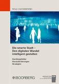 Die smarte Stadt - Den digitalen Wandel intelligent gestalten Handlungsfelder - Herausforderungen - Strategien