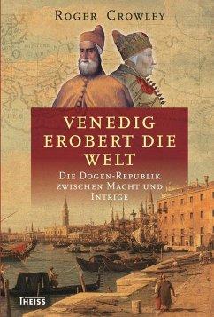 Venedig erobert die Welt (eBook, ePUB) - Crowley, Roger