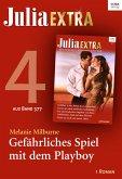 Julia Extra 377 Titel 4: Gefährliches Spiel mit dem Playboy (eBook, ePUB)