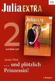 Julia Extra 376 Titel 2: ... und plötzlich Prinzessin! (eBook, ePUB)