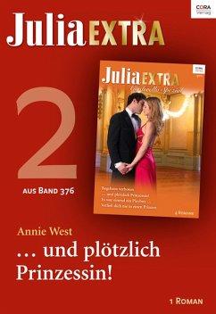 Julia Extra 376 Titel 2: ... und plötzlich Prinzessin! (eBook, ePUB) - West, Annie
