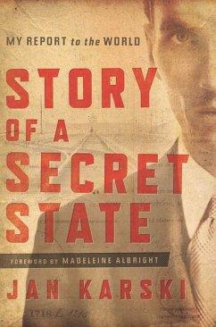 Story of a Secret State: My Report to the World - Karski, Jan