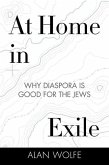 At Home in Exile: Why Diaspora Is Good for the Jews