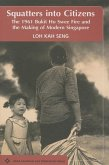 Squatters Into Citizens: The 1961 Bukhit Ho Swee Fire and the Making of Modern Singapore