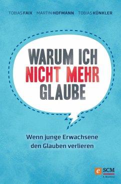 Warum ich nicht mehr glaube (eBook, ePUB) - Faix, Tobias; Künkler, Tobias; Hofmann, Martin