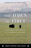 Dawn of Tibet: The Ancient Civicb: The Ancient Civilization on the Roof of the World