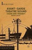 Avant-Garde Theatre Sound: Staging Sonic Modernity