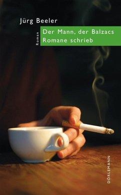 Der Mann, der Balzacs Romane schrieb (eBook, ePUB) - Beeler, Jürg