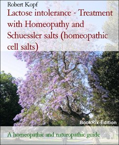 Lactose intolerance - Treatment with Homeopathy and Schuessler salts (homeopathic cell salts) (eBook, ePUB)