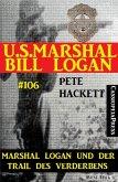 Marshal Logan und der Trail des Verderbens (U.S. Marshal Bill Logan, Band 106) (eBook, ePUB)