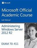 Administering Windows Server 2012 R2 Lab Manual: Exam 70-411