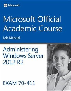 Administering Windows Server 2012 R2 Lab Manual: Exam 70-411 - Microsoft Official Academic Course