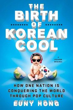 The Birth of Korean Cool - Hong, Euny