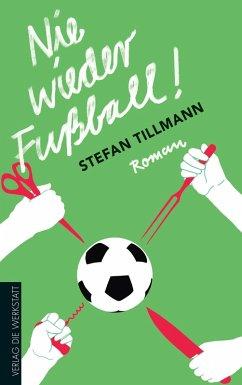 Nie wieder Fußball! (eBook, ePUB) - Tillmann, Stefan