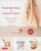 Handmade Bags in Natural Fabrics: 60 Easy-To-Make Purses, Totes and More
