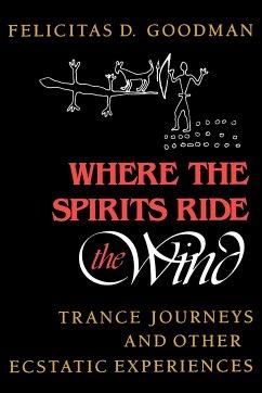 Where the Spirits Ride the Wind (eBook, ePUB) - Goodman, Felicitas D.
