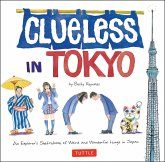 Clueless in Tokyo: An Explorer's Sketchbook of Weird and Wonderful Things in Japan